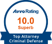 Avvo Rating: 10.0 Superb - Top Attorney Criminal Defense